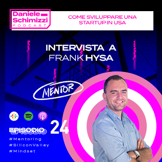 Episodio 24 | MENTOR EDITION: Come sviluppare una startup in USA – Intervista a Frank Hysa
